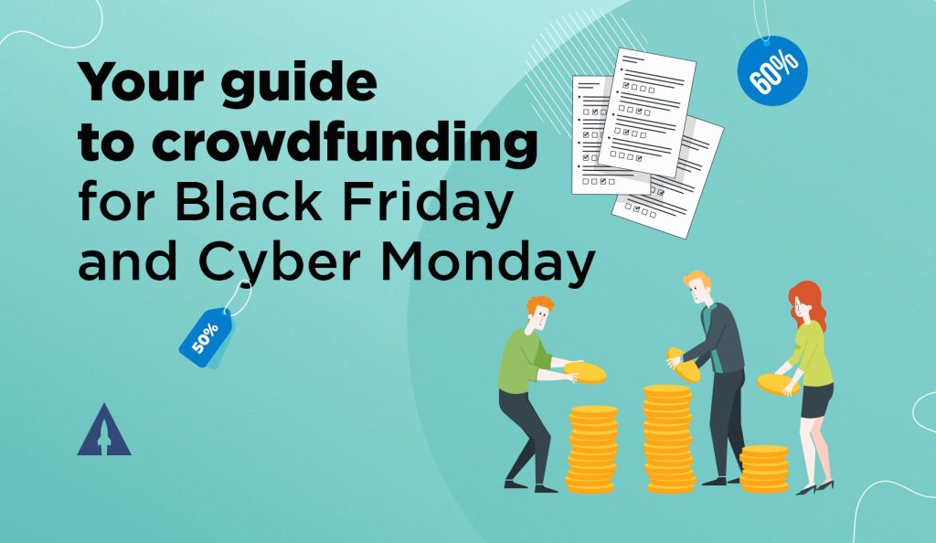Your guide to crowdfunding for Black Friday and Cyber Monday