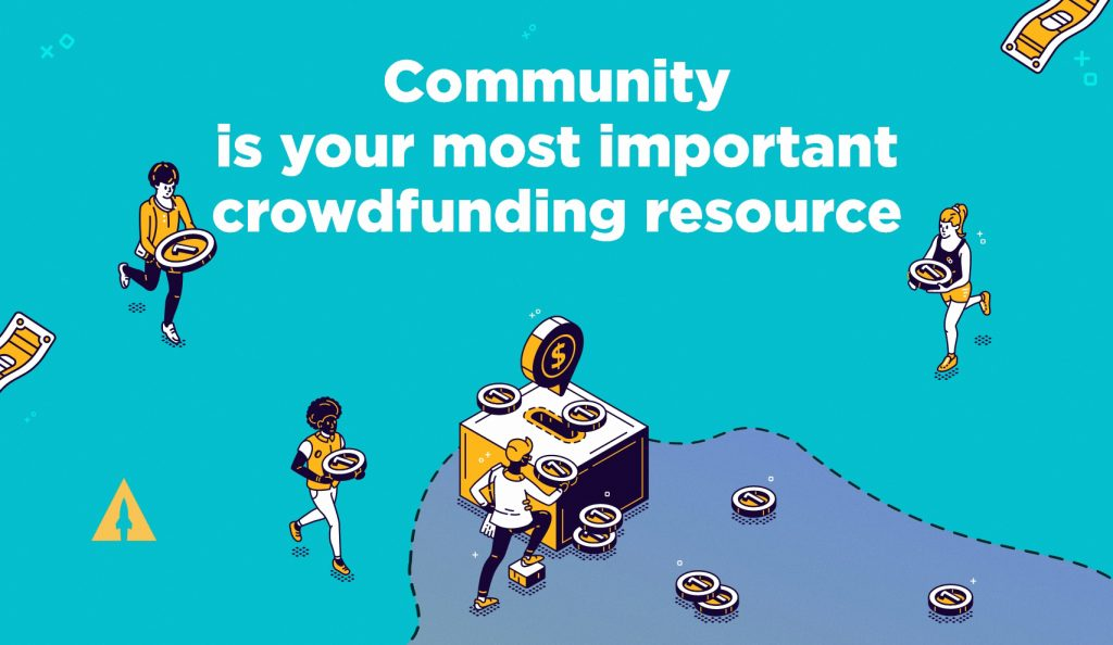 Community is your most important crowdfunding resource